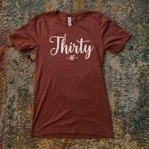 Tops - Thirty AF tee shirt